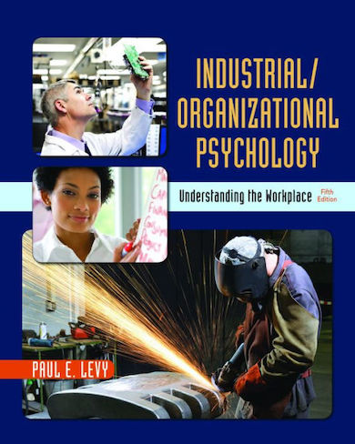 Book Review ? Industrial/Organizational Psychology: Understanding the Workplace (5th ed.) by Paul E. Levy